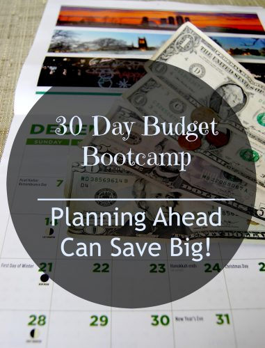 30 Day Budget Boot Camp:  Planning Ahead Can Save Big!