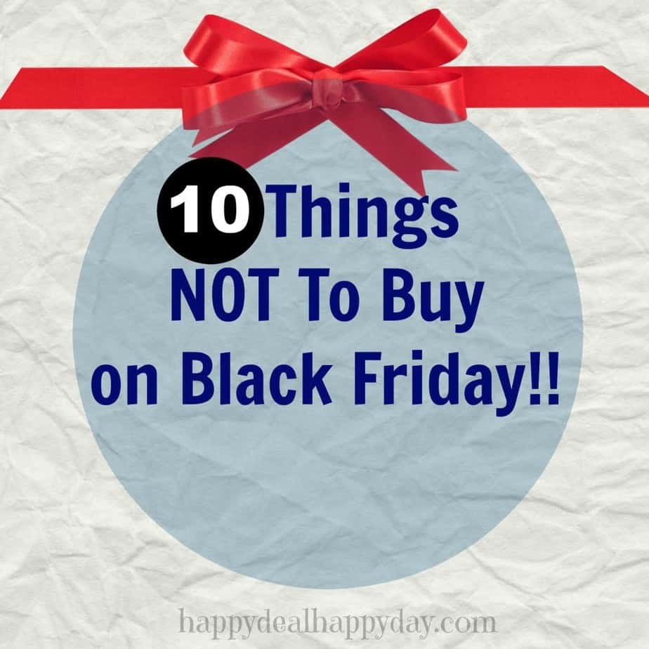 10 Things Not To Buy on Black Friday - not EVERYTHING is on sale this one time of year! Read what to actually NOT buy on black friday! I was totally surprised by #1!
