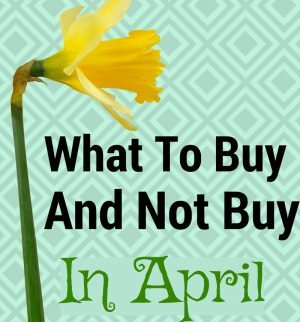What to Buy and Not Buy in April!