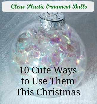 Clear Plastic Ornament Balls – 10 Cute Ways to Use Them This Christmas