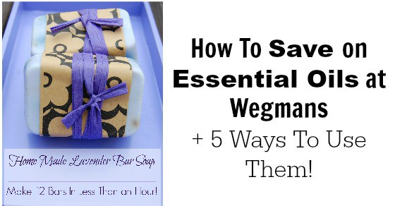 How To Save on Essential Oils at Wegmans + 5 Ways To Use Them!