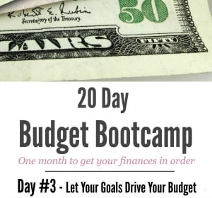 20 Day Budget Challenge:  Day #3 Let Your Goals Drive Your Budget