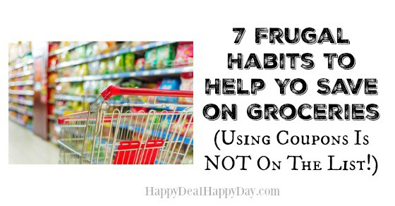 7 Frugal Habits To Help Yo Save on Groceries (Using Coupons Is NOT On The List)