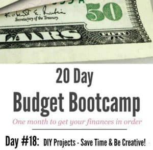 20 Day Budget Challenge:  Day #18 DIY Projects:  Save Money & Be Creative