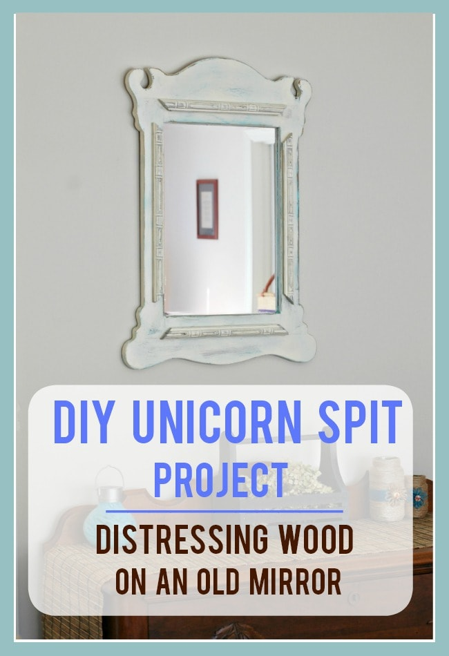 DIY Unicorn Spit Project: Distressing Wood On An Old Mirror