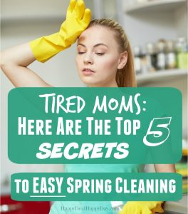 Tired Moms: Here Are The Top 5 Secrets to EASY Spring Cleaning!