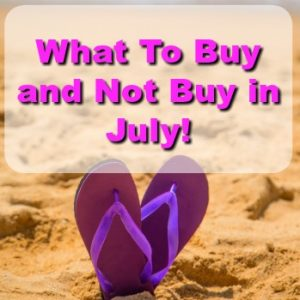 What to Buy and Not Buy in July