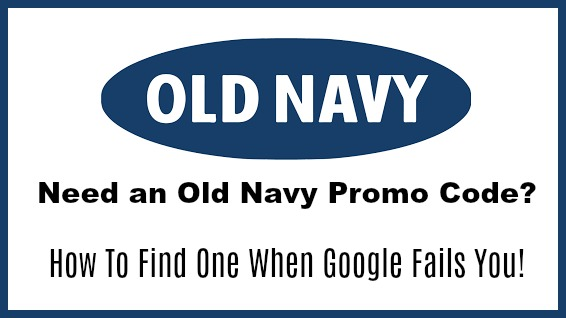 Need an Old Navy Promo Code?  How To Find One When Google Fails You!