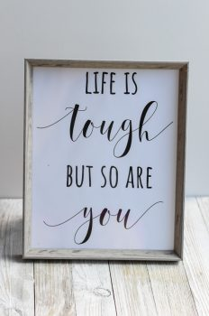"""Free 8×10 """"Life Is Tough But So Are You"""" Printable:  Easy Decor Idea"""